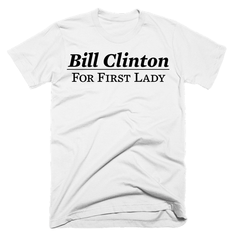 Bill Clinton For First Lady | Unisex White T-Shirt | Eternal Weekend - 1