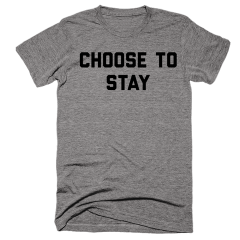 Choose To Stay | Unisex Gray T-Shirt | Eternal Weekend - 1