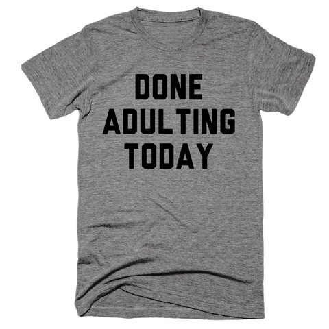 Done Adulting Today | Unisex Gray T-Shirt | Eternal Weekend - 1