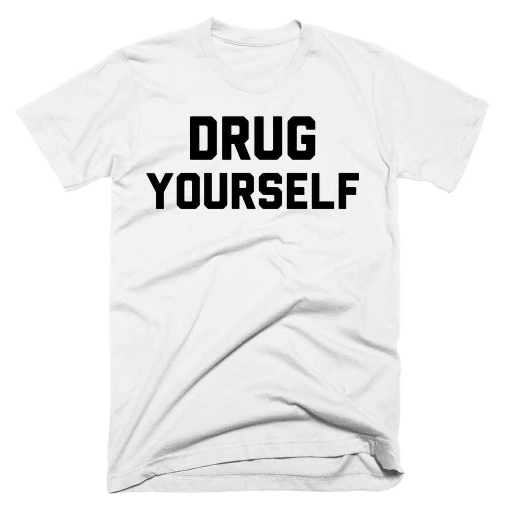 Drug Yourself | Unisex White T-Shirt | Eternal Weekend - 1
