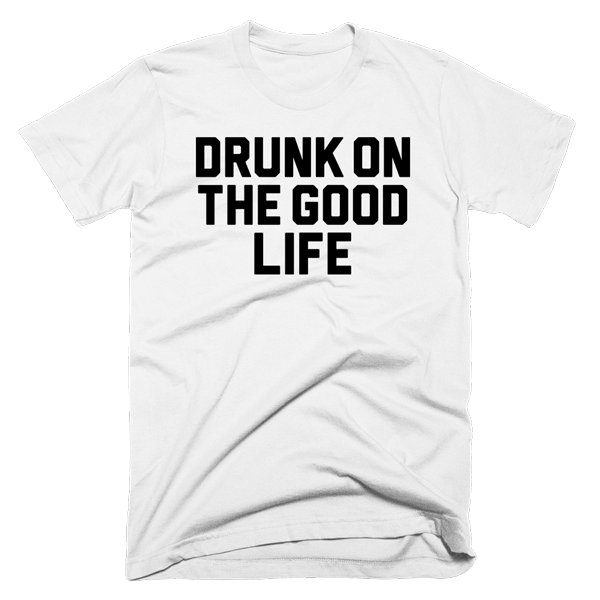 Drunk On The Good Life | Unisex White T-Shirt | Eternal Weekend - 1