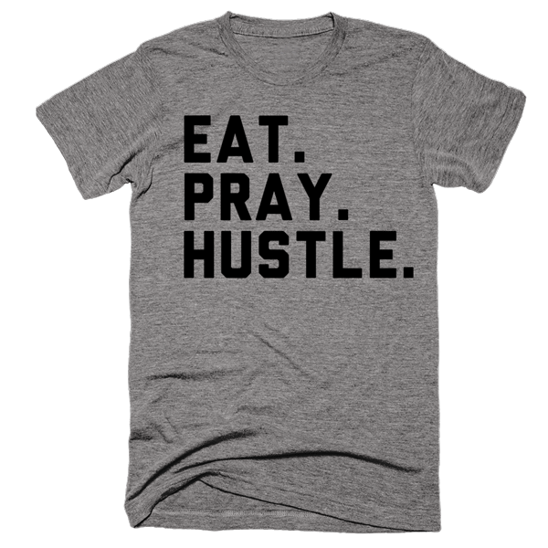 Eat. Pray. Hustle. | Unisex Gray T-Shirt | Eternal Weekend - 1