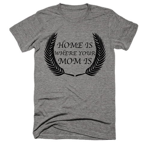 Home Is Where Your Mom Is | Unisex Gray T-Shirt | Eternal Weekend - 1