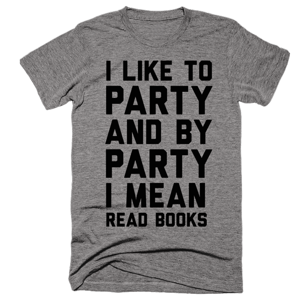 I lIke To Party And By Part I Mean Read Books | Unisex Gray T-Shirt | Eternal Weekend - 1