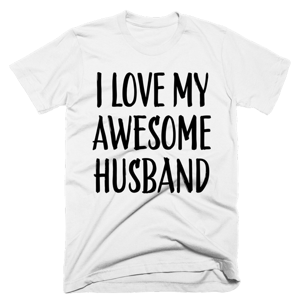 I Love My Awesome Husband | Unisex White T-Shirt | Eternal Weekend - 1