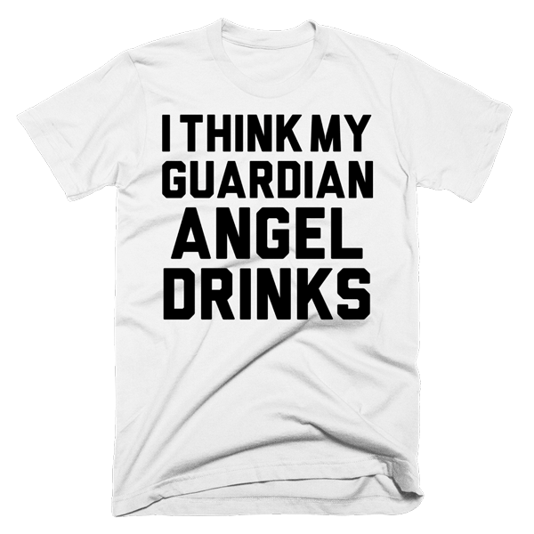 I Think My Guardian Angel Drinks | Unisex White T-Shirt | Eternal Weekend - 1