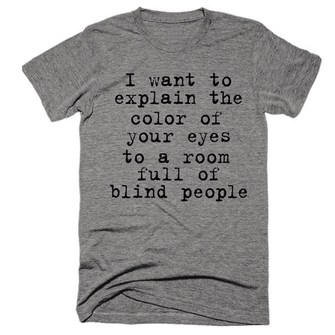 I Want To Explain Your Eyes | Unisex Gray T-Shirt | Eternal Weekend - 1