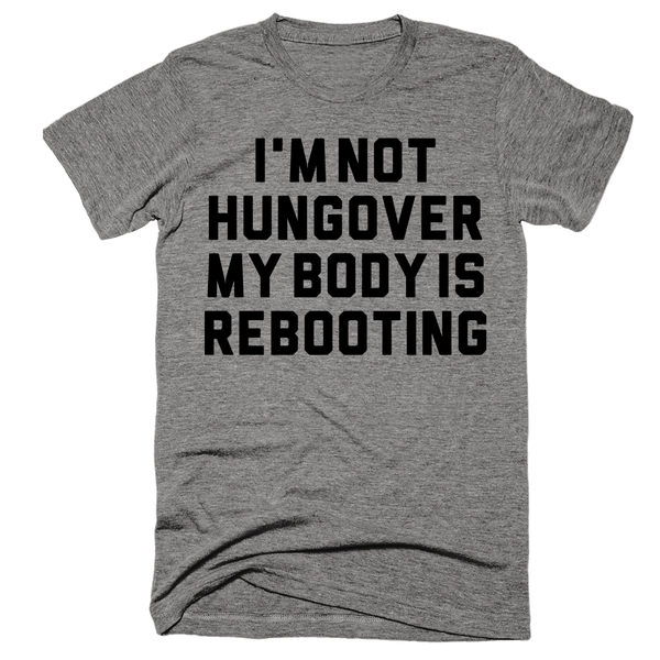 I'm Not Hungover My Body Is Rebooting | Unisex Gray T-Shirt | Eternal Weekend - 1