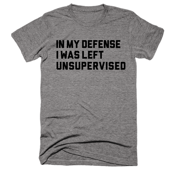 In My Defense I Was Left Unsupervised | Unisex Gray T-Shirt | Eternal Weekend - 1