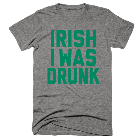Irish I Was Drunk | Funny St. Patricks Day Shirt | Unisex Gray T-Shirt | Eternal Weekend - 1