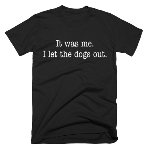 It Was Me. I Let The Dogs Out. | Unisex Black T-Shirt | Eternal Weekend - 1