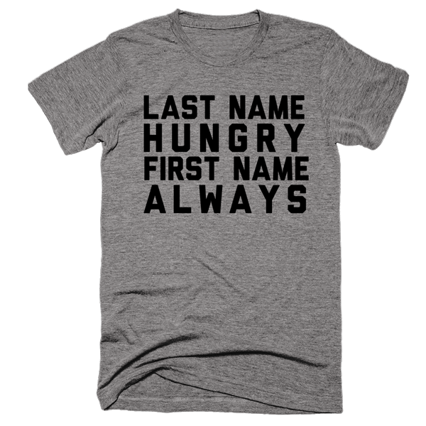 Last Name Hungry First Name Always | Unisex Gray T-Shirt | Eternal Weekend - 1