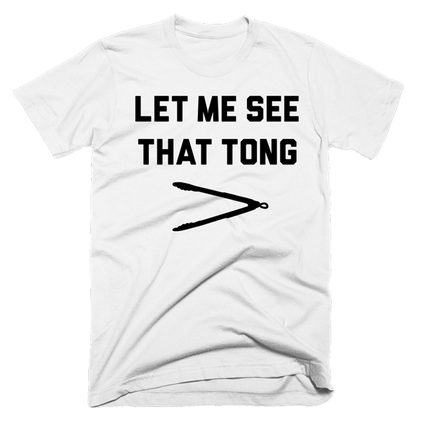 Let Me See That Tong | Unisex White T-Shirt | Eternal Weekend - 1