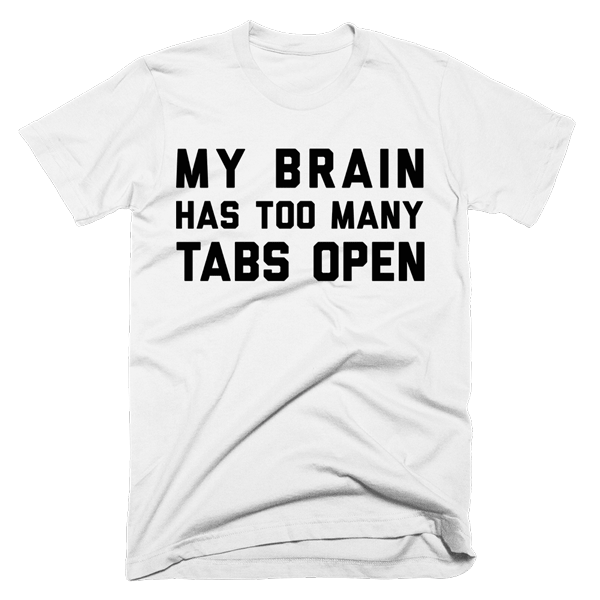 My Brain Has Too Many Tabs Open | Unisex White T-Shirt | Eternal Weekend - 1