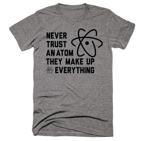 Never Trust An Atom, They Make Up Everything | Unisex Gray T-Shirt | Eternal Weekend - 1
