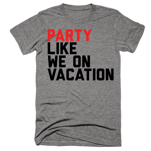 Party Like We On Vacation | Unisex Gray T-Shirt | Eternal Weekend - 1
