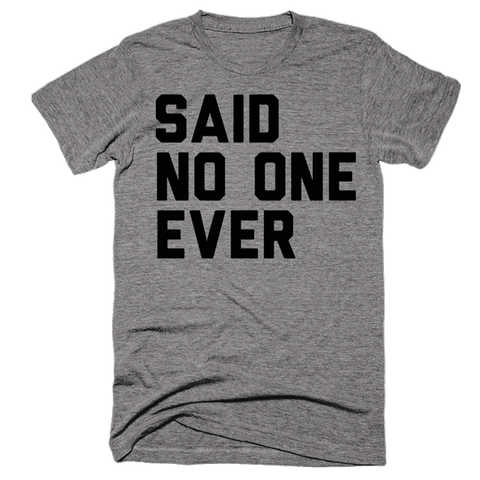 Said No One Ever | Unisex Gray T-Shirt | Eternal Weekend - 1