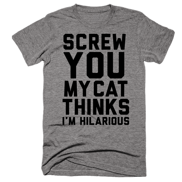 Screw You My Cat Thinks I'm Hilarious | Unisex Gray T-Shirt | Eternal Weekend - 1