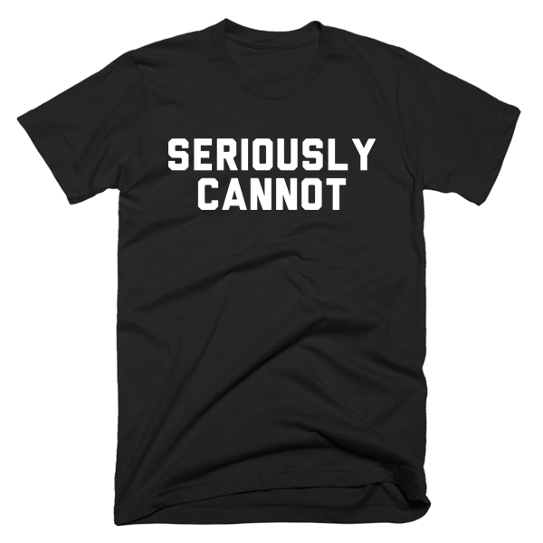 Seriously Cannot | Unisex Black T-Shirt | Eternal Weekend - 1