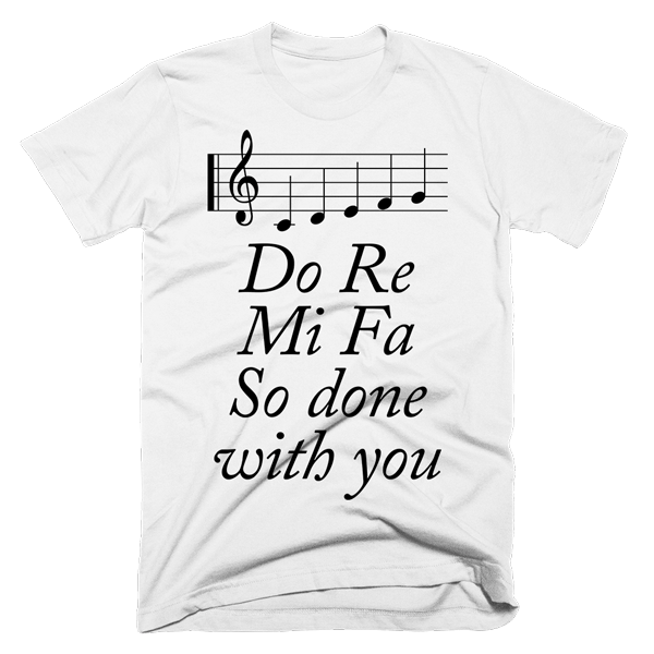 Do Re Mi Fa So Done With You | Unisex White T-Shirt | Eternal Weekend - 1