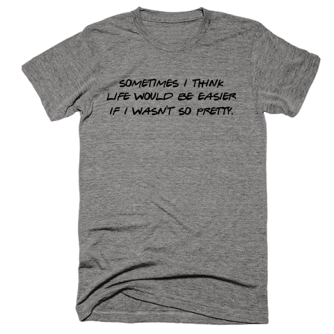Sometimes I Think Life Would Be Easier If I Wasn't So Pretty | Unisex Gray T-Shirt | Eternal Weekend - 1