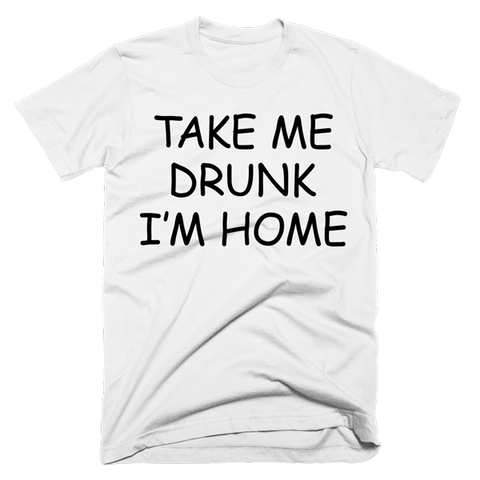 Take Me Drunk I'm Home | Unisex White T-Shirt | Eternal Weekend - 1