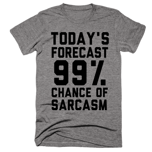 Today's Forecast 99% Chance Of Sarcasm | Unisex Gray T-Shirt | Eternal Weekend - 1