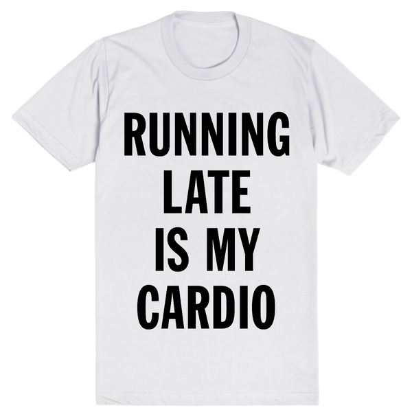 Running Late is my Cardio | Unisex White T-Shirt | Eternal Weekend - 1
