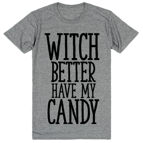 Witch Better Have My Candy | Unisex Gray T-Shirt | Eternal Weekend - 1