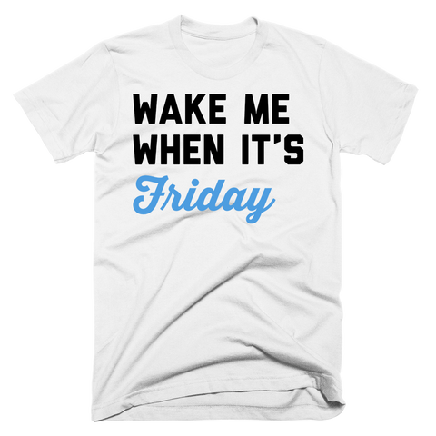 Wake Me When It's Friday | Unisex White T-Shirt | Eternal Weekend - 1