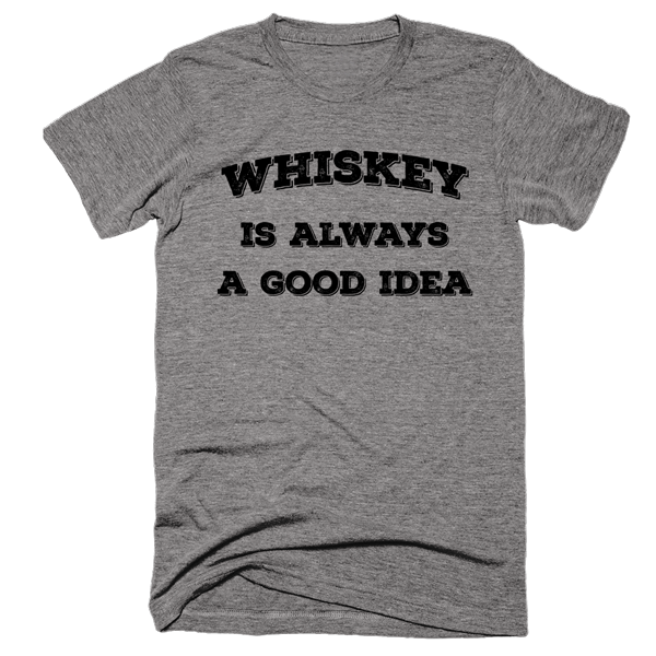 Whiskey Is Always A Good Idea | Unisex Gray T-Shirt | Eternal Weekend - 1