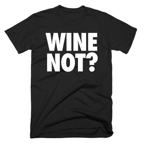 Wine Not? | Unisex Black T-Shirt | Eternal Weekend - 1
