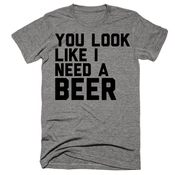 You Look Like I Need A Beer | Unisex Gray T-Shirt | Eternal Weekend - 1