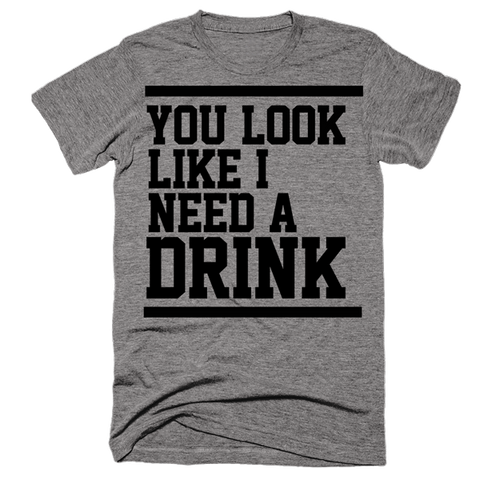 You Look Like I Need A Drink | Unisex Gray T-Shirt | Eternal Weekend - 1