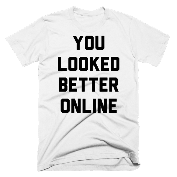 You Looked Better Online | Unisex White T-Shirt | Eternal Weekend - 1