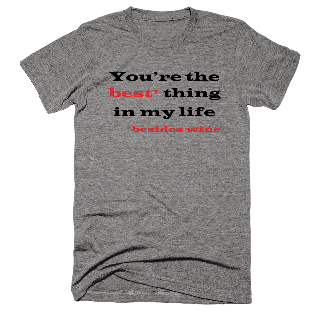 You're The Best Thing In My Life Besides Wine | Unisex Gray T-Shirt | Eternal Weekend - 1