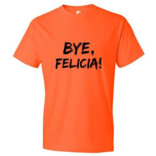 Custom Prison Orange Bye Felicia! Tee