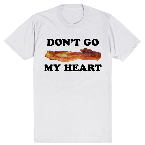 Don't Go Bacon My Heart | Unisex White T-Shirt | Eternal Weekend - 1