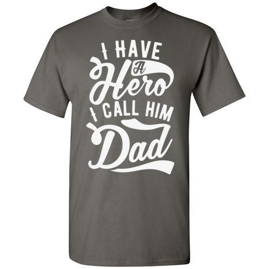 I Have a Hero I Call Him Dad T-Shirt
