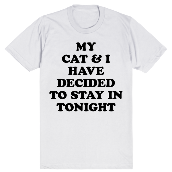 My Cat and I Have Decided to Stay In Tonight | Unisex White T-Shirt | Eternal Weekend - 1