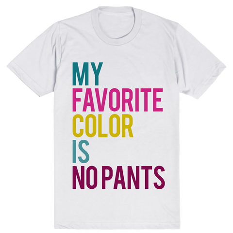 My Favorite Color Is No Pants | Unisex White T-Shirt | Eternal Weekend - 1