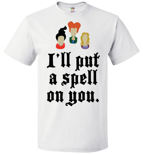 I'll Put A Spell On You - Sanderson Sisters | Unisex White T-Shirt | Eternal Weekend