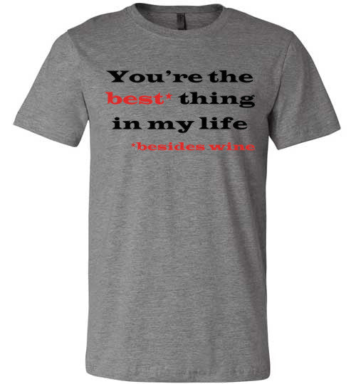 You're The Best Thing In My Life Besides Wine | Unisex Gray T-Shirt | Eternal Weekend - 4