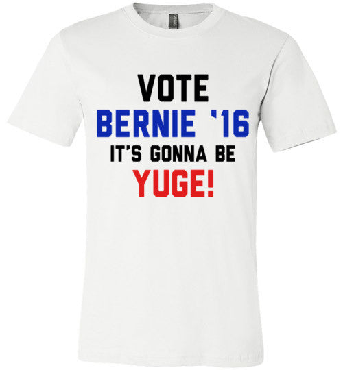 Vote Bernie 16 It's Gonna Be Yuge! | Unisex White T-Shirt | Eternal Weekend - 1