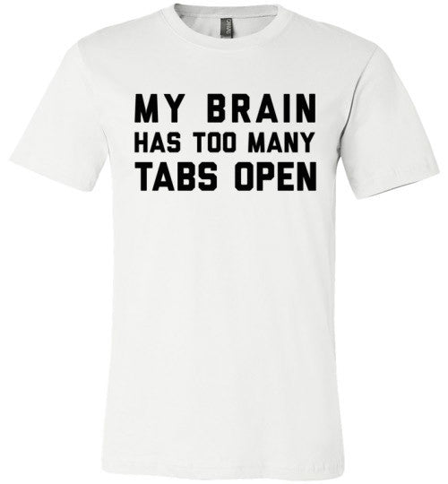 My Brain Has Too Many Tabs Open | Unisex White T-Shirt | Eternal Weekend - 2