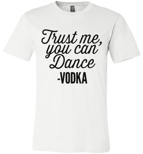Trust Me You Can Dance - Vodka | Unisex White T-Shirt | Eternal Weekend - 1