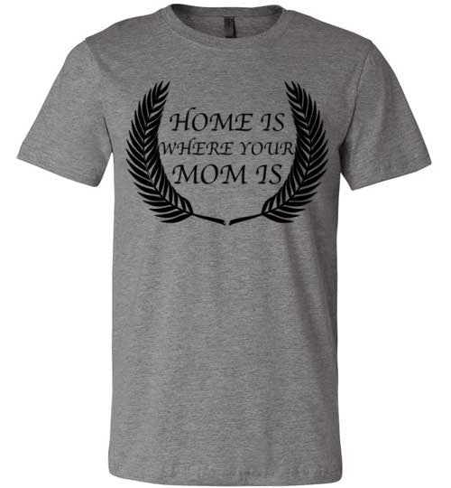 Home Is Where Your Mom Is | Unisex Gray T-Shirt | Eternal Weekend - 4