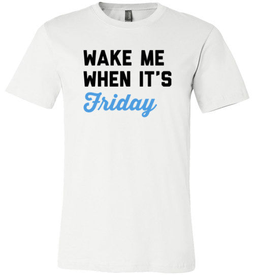 Wake Me When It's Friday | Unisex White T-Shirt | Eternal Weekend - 2
