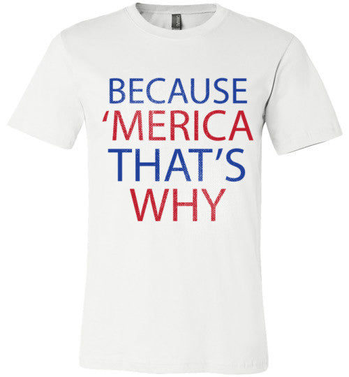 Because 'Merica That's Why | Unisex White T-Shirt | Eternal Weekend - 2