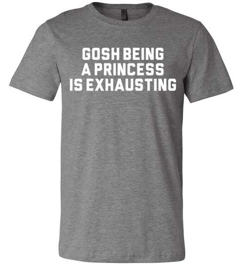 Gosh Being A Princess Is Exhausting | Unisex Gray T-Shirt | Eternal Weekend - 2
